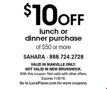 $10 Off lunch or dinner purchase of $50 or more. VALID IN MANVILLE ONLY. NOT VALID IN NEW BRUNSWICK. With this coupon. Not valid with other offers. Expires 11/8/19. Go to LocalFlavor.com for more coupons.