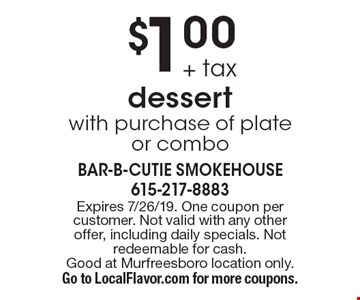 + tax $1.00 dessert with purchase of plate or combo. Expires 7/26/19. One coupon per customer. Not valid with any other offer, including daily specials. Not redeemable for cash. Good at Murfreesboro location only. Go to LocalFlavor.com for more coupons.