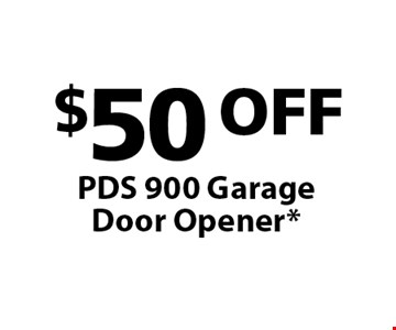 $50 OFF PDS 900 Garage Door Opener*.