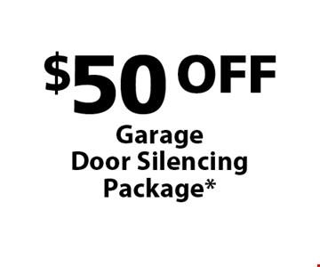 $50 OFF Garage Door Silencing Package*.