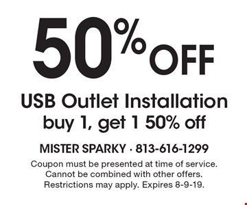 50%off USB Outlet Installation buy 1, get 1 50% off. Coupon must be presented at time of service. Cannot be combined with other offers. Restrictions may apply. Expires 8-9-19.