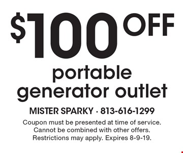 $100 off portable generator outlet. Coupon must be presented at time of service. Cannot be combined with other offers. Restrictions may apply. Expires 8-9-19.