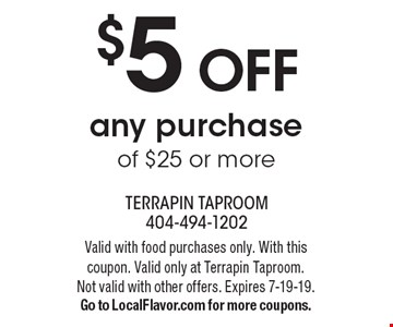 $5 OFF any purchase of $25 or more. Valid with food purchases only. With this coupon. Valid only at Terrapin Taproom.Not valid with other offers. Expires 7-19-19. Go to LocalFlavor.com for more coupons.