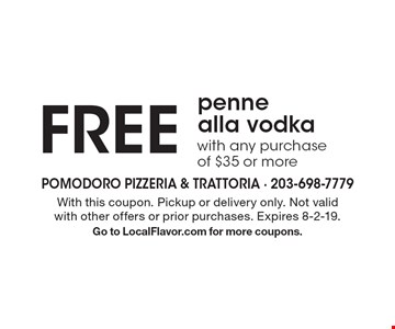 Free penne alla vodka with any purchase of $35 or more. With this coupon. Pickup or delivery only. Not valid with other offers or prior purchases. Expires 8-2-19.Go to LocalFlavor.com for more coupons.