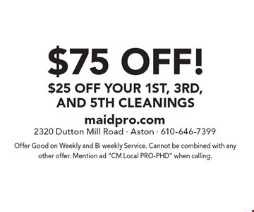 $75 off! $25 off your 1st, 3rd, and 5th cleanings. Offer Good on Weekly and Bi weekly Service. Cannot be combined with any other offer. Mention ad