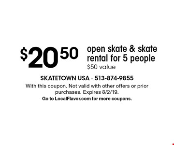 $20.50 open skate & skate rental for 5 people $50 value. With this coupon. Not valid with other offers or prior purchases. Expires 8/2/19. Go to LocalFlavor.com for more coupons.
