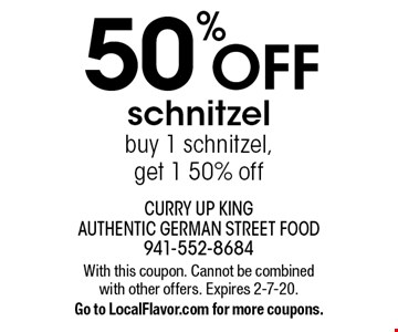 50% off schnitzel buy 1 schnitzel, get 1 50% off. With this coupon. Cannot be combined with other offers. Expires 2-7-20. Go to LocalFlavor.com for more coupons.