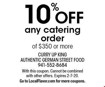 10% off any catering order of $350 or more. With this coupon. Cannot be combined with other offers. Expires 2-7-20. Go to LocalFlavor.com for more coupons.
