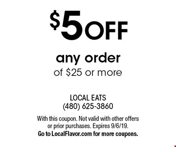 $5 OFF any order of $25 or more. With this coupon. Not valid with other offers or prior purchases. Expires 9/6/19. Go to LocalFlavor.com for more coupons.