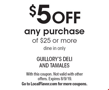 $5 OFF any purchase of $25 or moredine in only. With this coupon. Not valid with other offers. Expires 8/9/19.Go to LocalFlavor.com for more coupons.