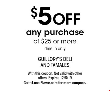 $5 OFF any purchase of $25 or more. Dine in only. With this coupon. Not valid with other offers. Expires 12/6/19. Go to LocalFlavor.com for more coupons.