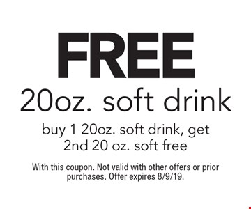 Free 20oz. soft drink. Buy 1 20oz. soft drink, get 2nd 20 oz. soft free. With this coupon. Not valid with other offers or prior purchases. Offer expires 8/9/19.