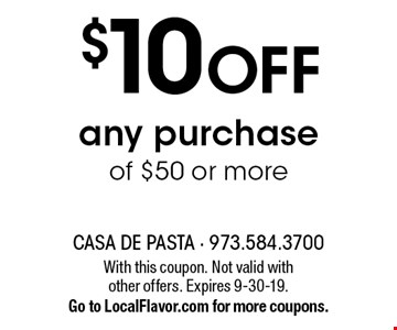 $10 OFF any purchase of $50 or more. With this coupon. Not valid with other offers. Expires 9-30-19.Go to LocalFlavor.com for more coupons.