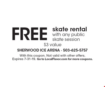 Free skate rental with any public skate session $3 value. With this coupon. Not valid with other offers. Expires 7-31-19. Go to LocalFlavor.com for more coupons.