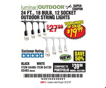 Luminar outdoor 24 ft., 18 Bulb, 12 socket outdoor string lights $19.99. LIMIT 4 - Coupon valid through12/31/19