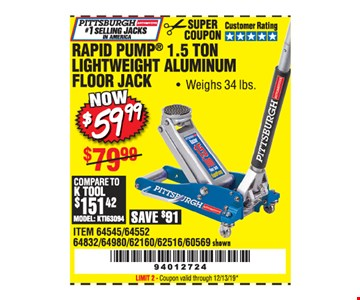 Pittsburgh rapid pump 1.5 TonLightweight aluminum Floor jack $59.99. LIMIT 2 - Coupon valid through12/31/19