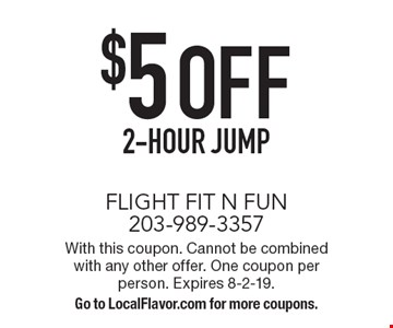 $5 OFF 2-hour jump. With this coupon. Cannot be combined with any other offer. One coupon per person. Expires 8-2-19. Go to LocalFlavor.com for more coupons.