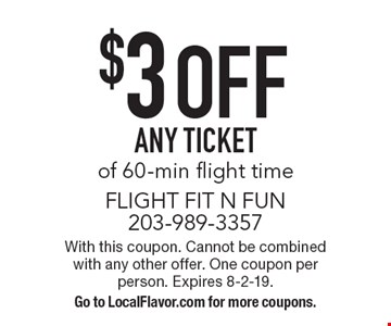 $3 OFF ANY TICKET of 60-min flight time. With this coupon. Cannot be combined with any other offer. One coupon per person. Expires 8-2-19. Go to LocalFlavor.com for more coupons.