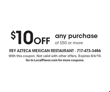 $10 Off any purchase of $50 or more. With this coupon. Not valid with other offers. Expires 8/4/19. Go to LocalFlavor.com for more coupons.
