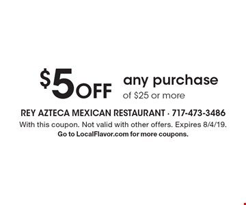 $5 Off any purchase of $25 or more. With this coupon. Not valid with other offers. Expires 8/4/19. Go to LocalFlavor.com for more coupons.