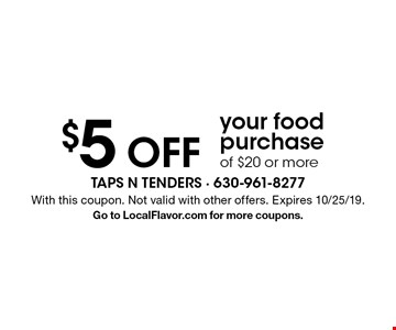 $5 Off your food purchase of $20 or more. With this coupon. Not valid with other offers. Expires 10/25/19. Go to LocalFlavor.com for more coupons.