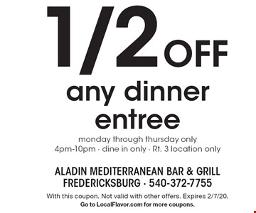 1/2 off any dinner entree: monday through thursday only 4pm-10pm · dine in only · Rt. 3 location only. With this coupon. Not valid with other offers. Expires 2/7/20. Go to LocalFlavor.com for more coupons.