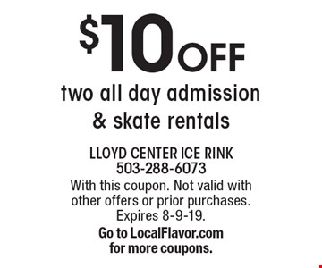$10 off two all day admission & skate rentals. With this coupon. Not valid with other offers or prior purchases. Expires 8-9-19. Go to LocalFlavor.com for more coupons.