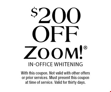 $200 off ZOOM! In-Office Whitening. With this coupon. Not valid with other offers or prior services. Must present this coupon at time of service. Valid for thirty days.