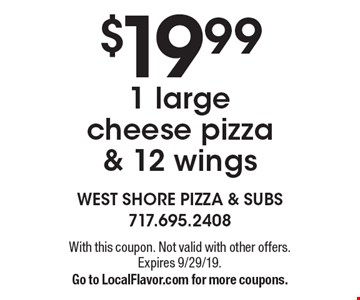 $19.99 1 large cheese pizza & 12 wings. With this coupon. Not valid with other offers. Expires 9/29/19. Go to LocalFlavor.com for more coupons.