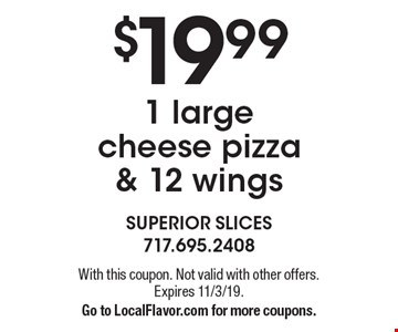 $19.99 1 large cheese pizza & 12 wings. With this coupon. Not valid with other offers. Expires 11/3/19. Go to LocalFlavor.com for more coupons.