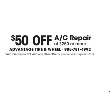 $50 off A/C repair of $250 or more. With this coupon. Not valid with other offers or prior services. Expires 8-9-19.