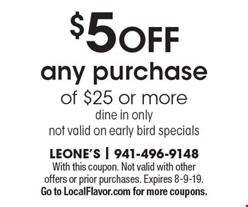 $5 off any purchase of $25 or more. Dine in only, not valid on early bird specials. With this coupon. Not valid with other offers or prior purchases. Expires 8-9-19. Go to LocalFlavor.com for more coupons.
