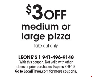 $3 off medium or large pizza. Take out only. With this coupon. Not valid with other offers or prior purchases. Expires 8-9-19. Go to LocalFlavor.com for more coupons.