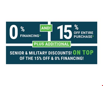0% financing and 15% off entire purchase plus additional senior and military discounts on top of the 15% off & 0% financing. For those who qualify. One coupon per household. No obligation estimate valid for 1 year.