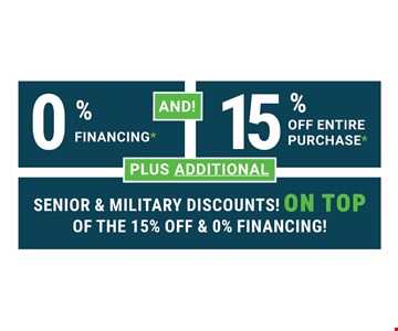 0% financing and 15% off entire purchase plus additional senior and military discounts on top of the 15% off & 0% financing.For those who qualify. One coupon per household. No obligation estimate valid for 1 year.