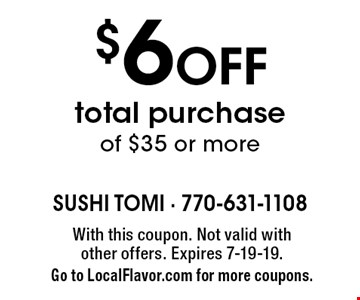 $6 Off total purchase of $35 or more. With this coupon. Not valid with other offers. Expires 7-19-19. Go to LocalFlavor.com for more coupons.