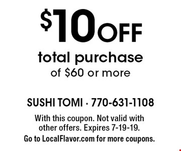 $10 Off total purchase of $60 or more. With this coupon. Not valid with other offers. Expires 7-19-19. Go to LocalFlavor.com for more coupons.