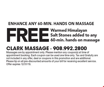 Free warmed Himalayan salt stones added to any 60-min. hands on massage. Massages are by appointment only. Please mention any coupon(s) at time of appointment booking. Each coupon can be used one time only. Tax and Gratuity are not included in any offer, deal or coupons in this promotion and are additional. Please tip on all pre-discounted amounts of your bill for receiving excellent service. Offer expires 12/31/19.