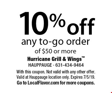 10% off any to-go order of $50 or more. With this coupon. Not valid with any other offer.Valid at Hauppauge location only. Expires 7/5/19. Go to LocalFlavor.com for more coupons.
