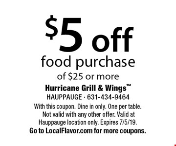 $5 off food purchase of $25 or more. With this coupon. Dine in only. One per table. Not valid with any other offer. Valid at Hauppauge location only. Expires 7/5/19. Go to LocalFlavor.com for more coupons.