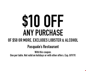 $10 OFF any purchase of $50 or more. Excludes lobster & alcohol. With this coupon. One per table. Not valid on holidays or with other offers. Exp. 8/9/19.