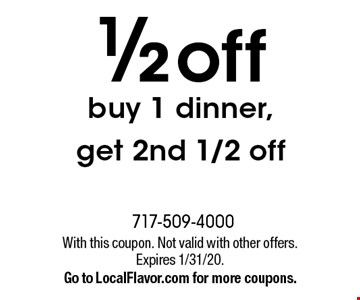 1/2 off buy 1 dinner, get 2nd 1/2 off. With this coupon. Not valid with other offers. Expires 1/31/20. Go to LocalFlavor.com for more coupons.