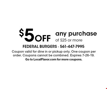 $5 Off any purchase of $25 or more. Coupon valid for dine in or pickup only. One coupon per order. Coupons cannot be combined. Expires 7-26-19. Go to LocalFlavor.com for more coupons.