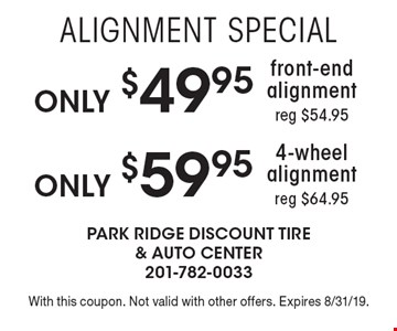 Only4-wheel alignment reg $64.95. Onlyfront-end alignment reg $54.95. With this coupon. Not valid with other offers. Expires 8/31/19.