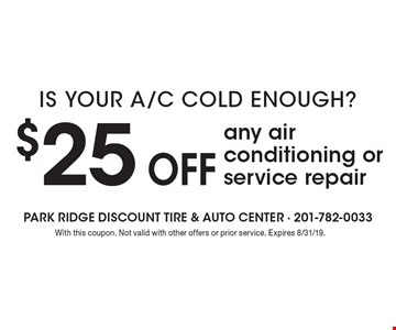 $25 off any air conditioning or service repair. With this coupon. Not valid with other offers or prior service. Expires 8/31/19.