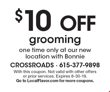 $10 Off grooming. one time only at our new location with Bonnie. With this coupon. Not valid with other offers or prior services. Expires 8-30-19. Go to LocalFlavor.com for more coupons.