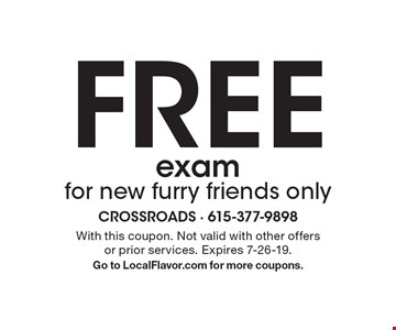 FREE exam for new furry friends only. With this coupon. Not valid with other offers or prior services. Expires 7-26-19. Go to LocalFlavor.com for more coupons.