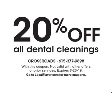 20% Off all dental cleanings. With this coupon. Not valid with other offers or prior services. Expires 7-26-19.Go to LocalFlavor.com for more coupons.