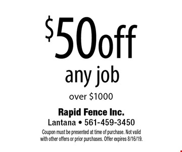 $50 off any job over $1000. Coupon must be presented at time of purchase. Not valid with other offers or prior purchases. Offer expires 8/16/19.
