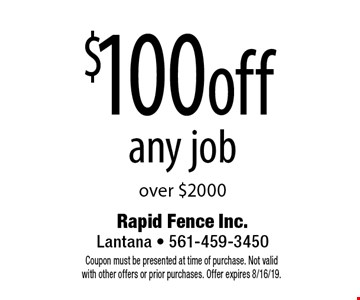 $100 off any job over $2000. Coupon must be presented at time of purchase. Not valid with other offers or prior purchases. Offer expires 8/16/19.